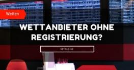 Wettanbieter ohne Registrierung